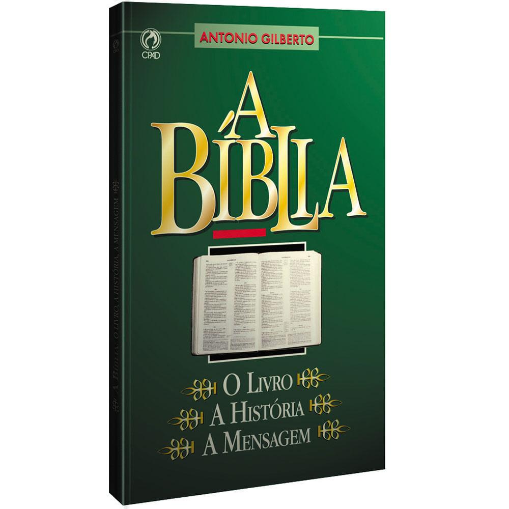 A Bíblia: o Livro, a História, a Mensagem - Antonio Gilberto - CPAD - CPAD